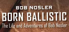 NEW BOOK » Bob Nosler Born Ballistic